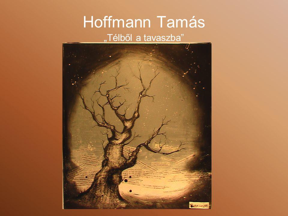 """Hoffmann Tamás """"Télből a tavaszba"""