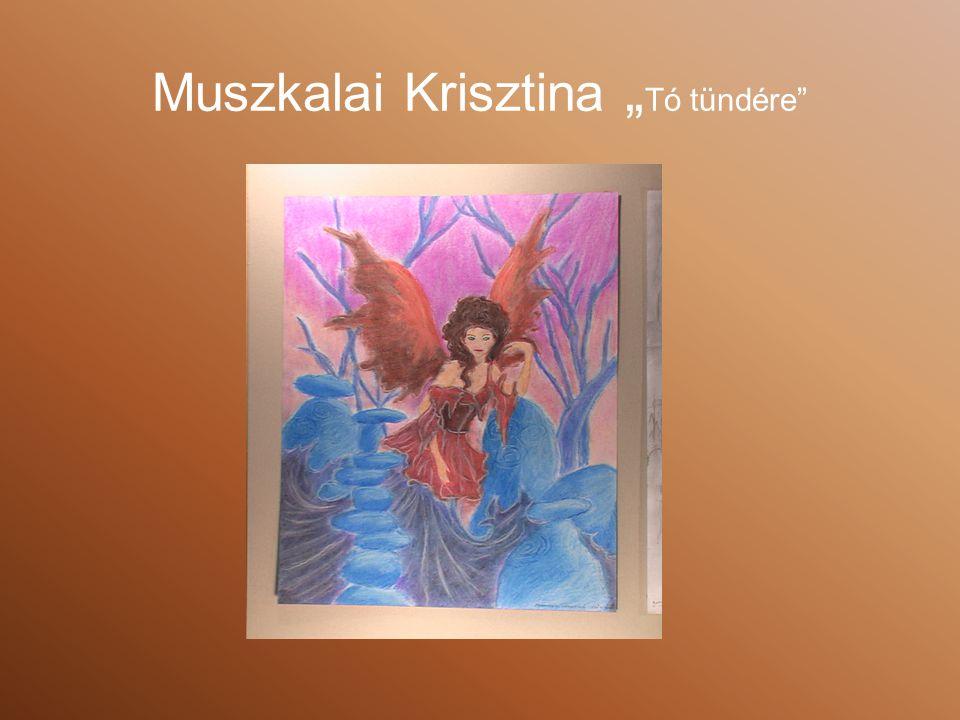 """Muszkalai Krisztina """" Tó tündére"""