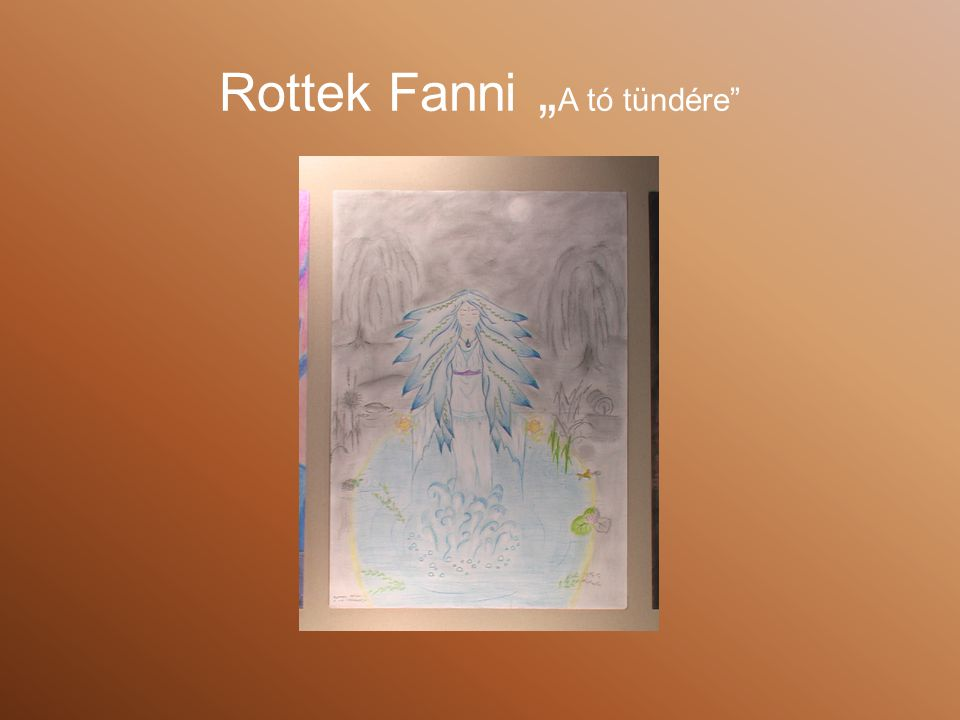 """Rottek Fanni """" A tó tündére"""