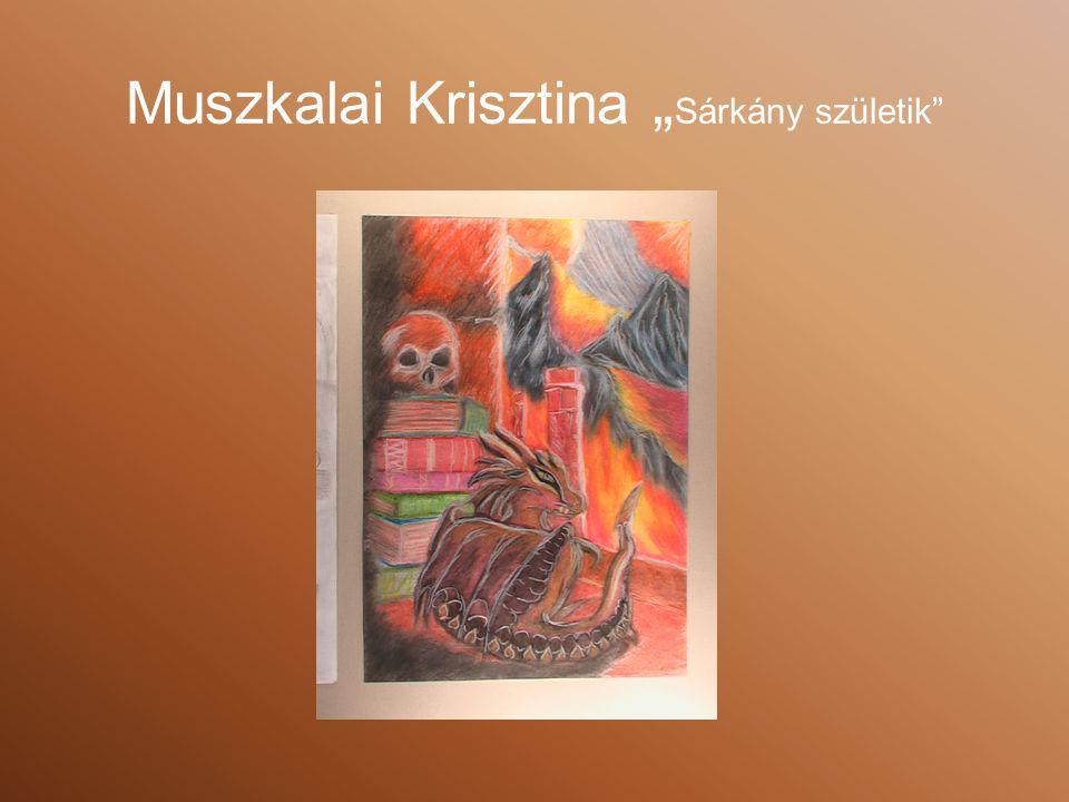 """Muszkalai Krisztina """" Sárkány születik"""