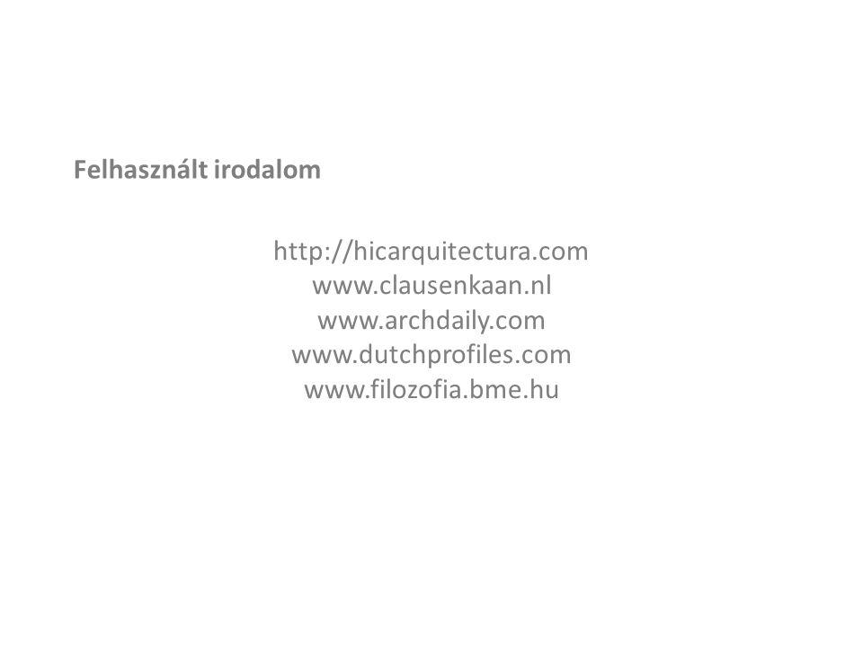 Felhasznált irodalom http://hicarquitectura.com www.clausenkaan.nl www.archdaily.com www.dutchprofiles.com www.filozofia.bme.hu
