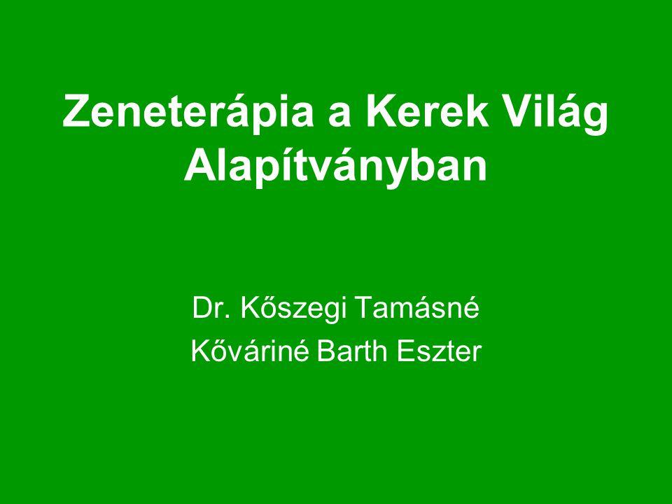 Zeneterápia a Kerek Világ Alapítványban Dr. Kőszegi Tamásné Kőváriné Barth Eszter