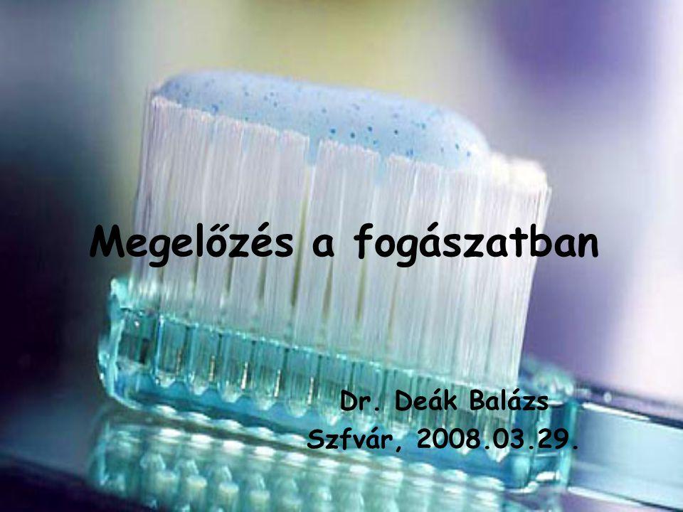Megelőzés a fogászatban Dr. Deák Balázs Szfvár, 2008.03.29.