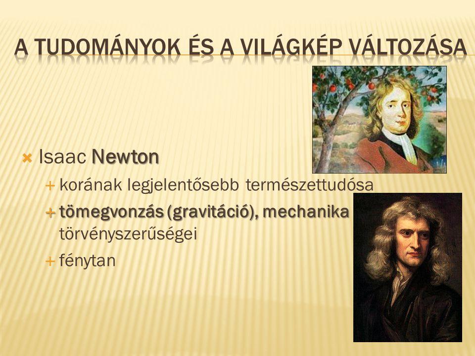 Newton  Isaac Newton  korának legjelentősebb természettudósa  tömegvonzás (gravitáció), mechanika  tömegvonzás (gravitáció), mechanika törvényszer