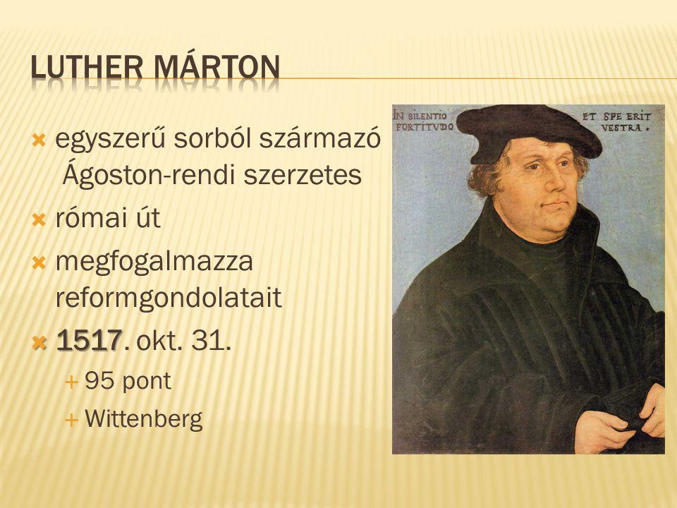  egyszerű sorból származó Ágoston-rendi szerzetes  római út  megfogalmazza reformgondolatait  1517  1517. okt. 31.  95 pont  Wittenberg