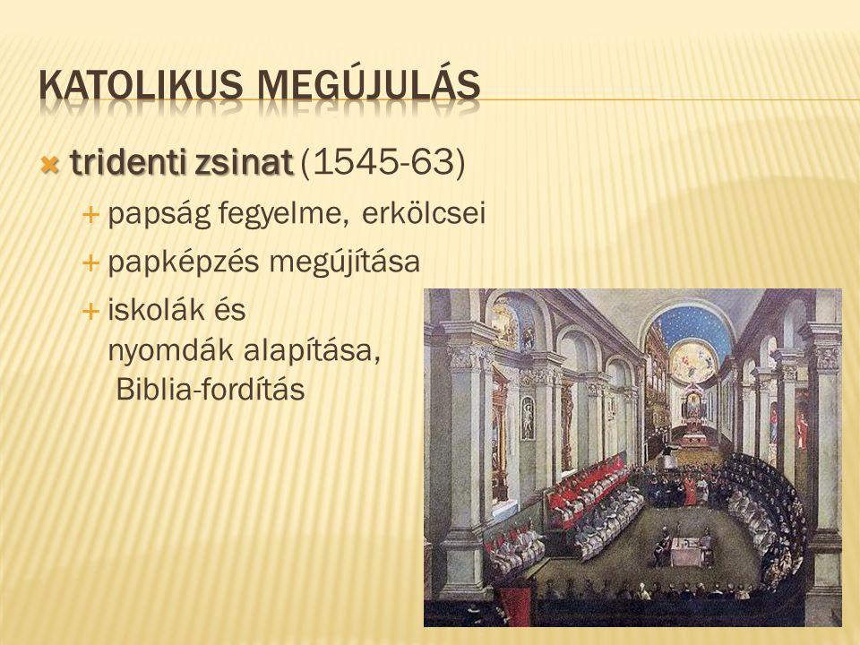  tridenti zsinat  tridenti zsinat (1545-63)  papság fegyelme, erkölcsei  papképzés megújítása  iskolák és nyomdák alapítása, Biblia-fordítás