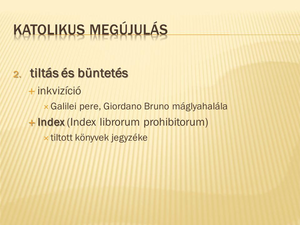 2. tiltás és büntetés  inkvizíció  Galilei pere, Giordano Bruno máglyahalála  Index  Index (Index librorum prohibitorum)  tiltott könyvek jegyzék