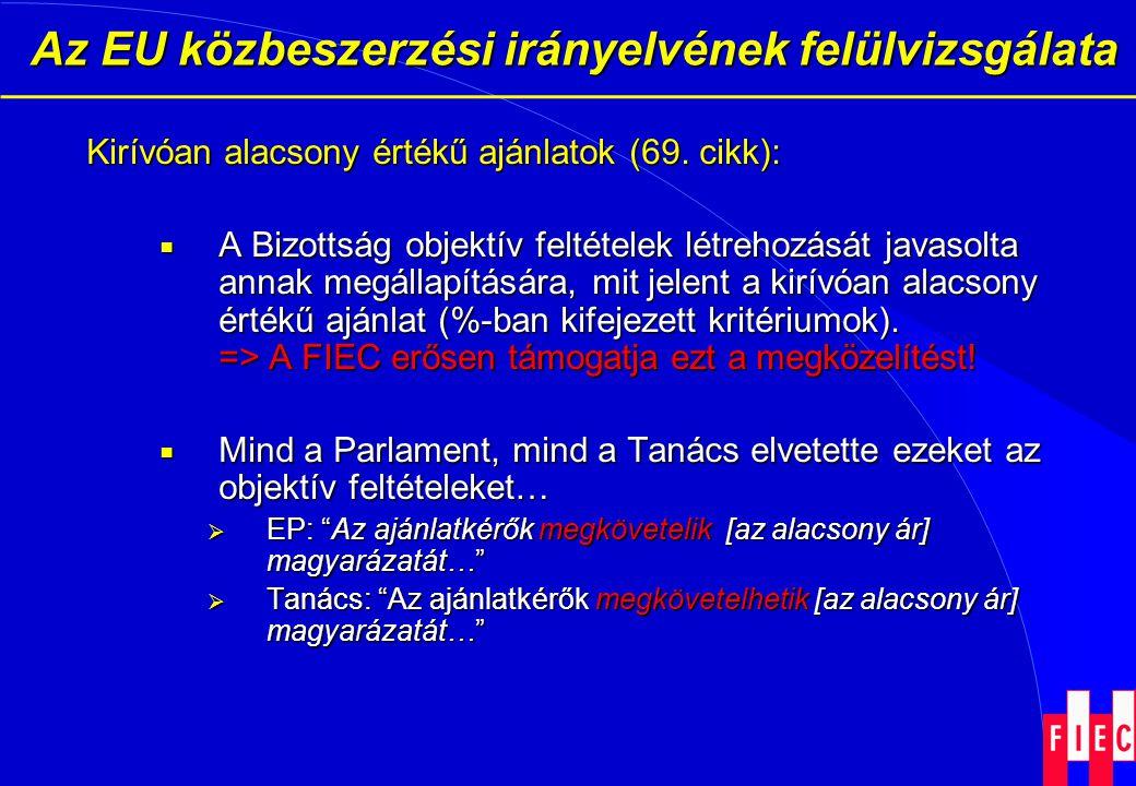 Az EU közbeszerzési irányelvének felülvizsgálata Az EU közbeszerzési irányelvének felülvizsgálata Kirívóan alacsony értékű ajánlatok (69. cikk):  A B