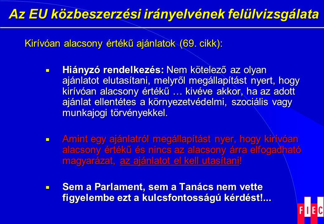 Az EU közbeszerzési irányelvének felülvizsgálata Az EU közbeszerzési irányelvének felülvizsgálata Kirívóan alacsony értékű ajánlatok (69. cikk):  Hiá