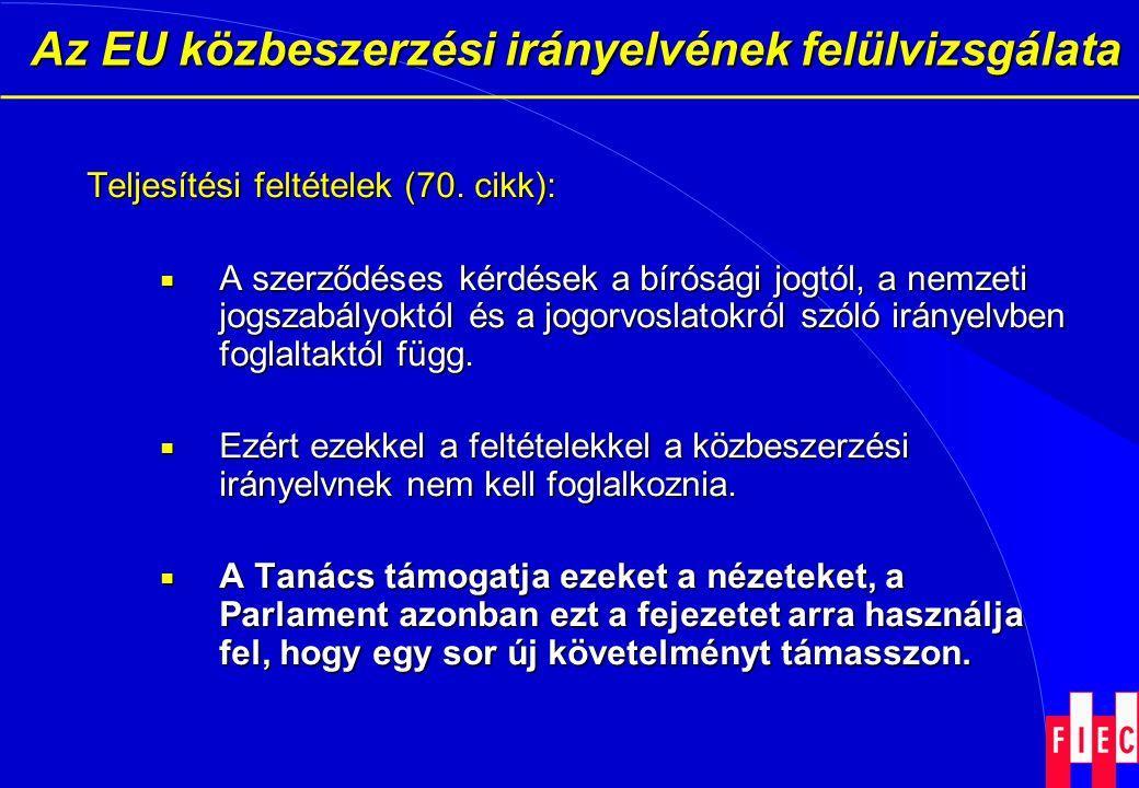 Az EU közbeszerzési irányelvének felülvizsgálata Az EU közbeszerzési irányelvének felülvizsgálata Teljesítési feltételek (70. cikk):  A szerződéses k