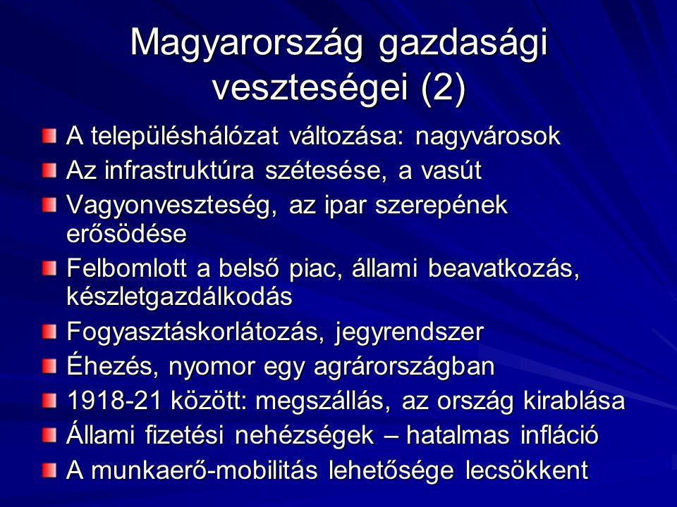Magyarország gazdasági veszteségei (2) A településhálózat változása: nagyvárosok Az infrastruktúra szétesése, a vasút Vagyonveszteség, az ipar szerepé