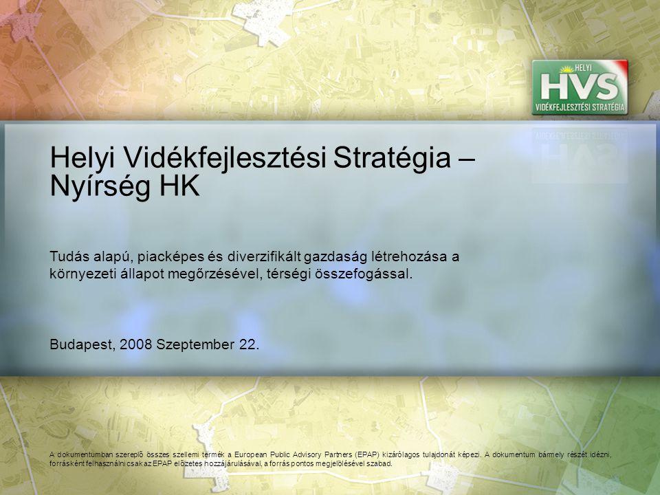 Budapest, 2008 Szeptember 22. Helyi Vidékfejlesztési Stratégia – Nyírség HK A dokumentumban szereplő összes szellemi termék a European Public Advisory