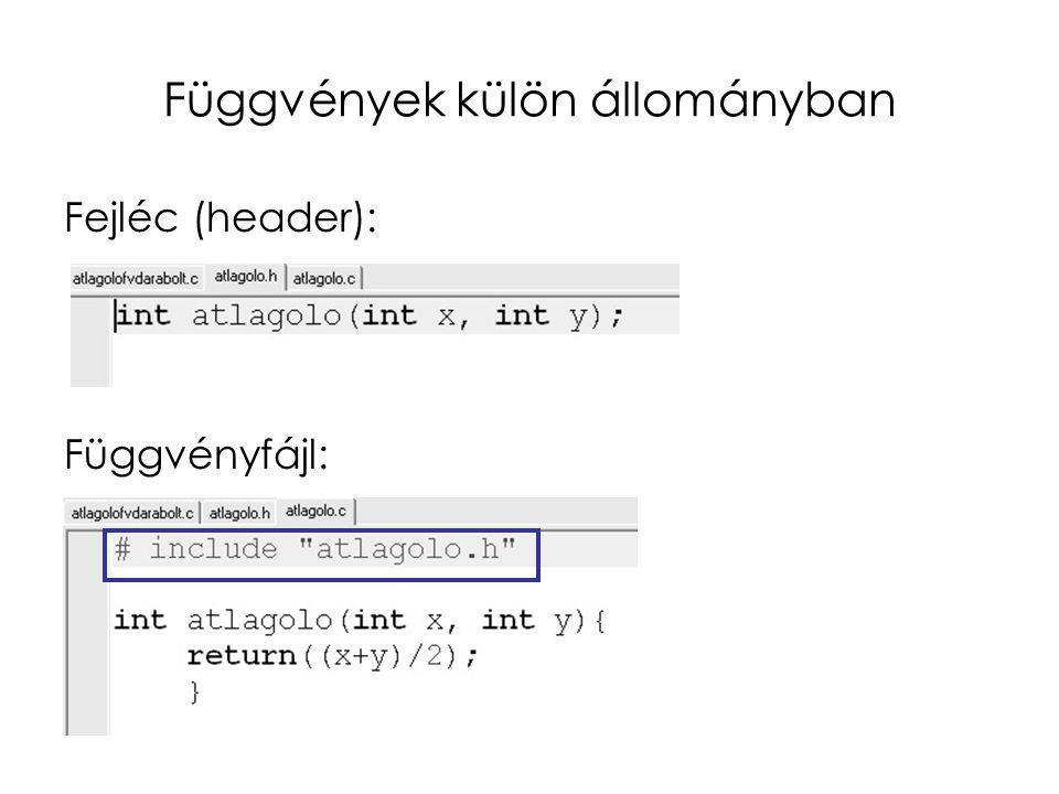 Függvények külön állományban Fejléc (header): Függvényfájl: