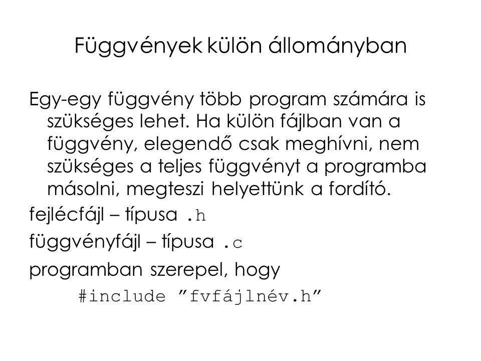 Függvények külön állományban Egy-egy függvény több program számára is szükséges lehet. Ha külön fájlban van a függvény, elegendő csak meghívni, nem sz