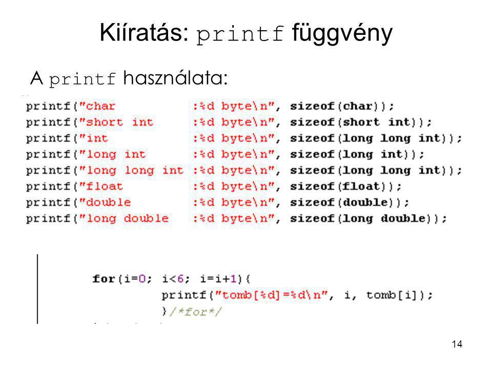 14 Kiíratás: printf függvény A printf használata: