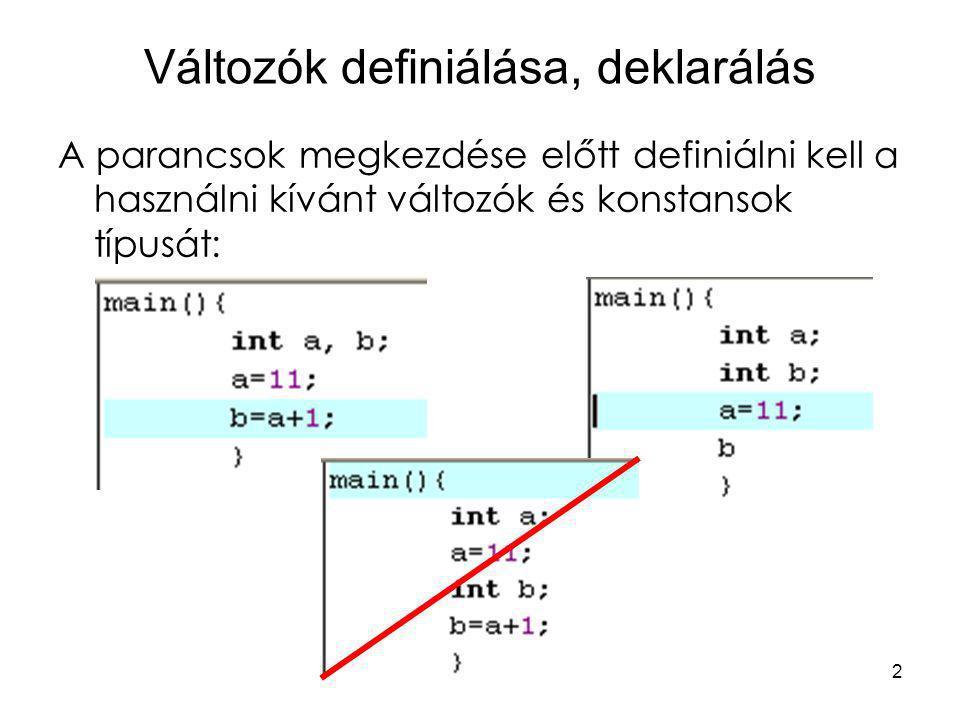 3 Változók definiálása, deklarálás Változótípusok: bool – boolean, logikai változó: igaz, hamis char – karakter, 1 bájt, int – integer, egész –short int –int –long int –long long int flood – lebegőpontos szám