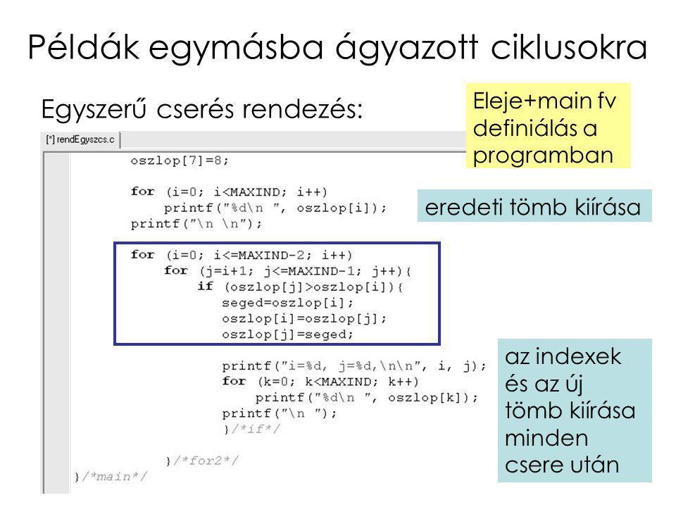 37 Példák egymásba ágyazott ciklusokra Egyszerű cserés rendezés: Eleje+main fv definiálás a programban eredeti tömb kiírása az indexek és az új tömb k