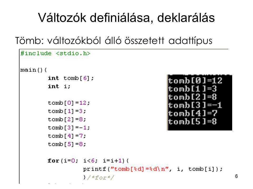 7 Változók definiálása, deklarálás Tömb: változókból álló összetett adattípus Értékadás lehetséges már a deklaráció során is: int tomb[6]={12, 3, 8, -1, 7, 8};