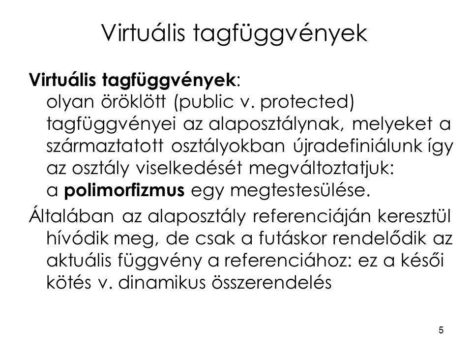 5 Virtuális tagfüggvények Virtuális tagfüggvények : olyan öröklött (public v.
