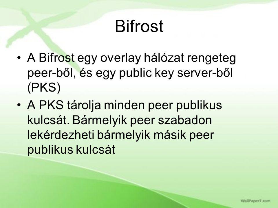 Bifrost A Bifrost egy overlay hálózat rengeteg peer-ből, és egy public key server-ből (PKS) A PKS tárolja minden peer publikus kulcsát.