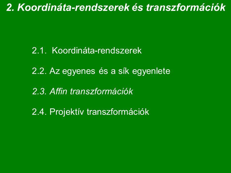 Affin transzformáció mátrix-szorzással Homogén mátrix alakja: A 44 utolsó sora: (0, 0, 0, c) ; c  0; általában = 1 Egy pont homogén alakja: X = [x, y, z, h] T ; h = 0 | 1 X' = A 44  X = (a 11 a 12 a 13 a 14 )  (x) = (x') ; h = 0 | 1 |a 21 a 22 a 23 a 24 | |y| |y'| |a 31 a 32 a 33 a 34 | |z| |z'| ( 0 0 0 1 ) (h) (h'); h' = h !!.