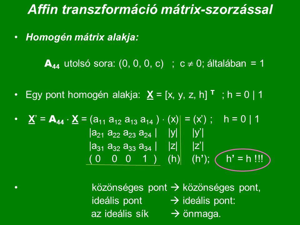 Affin transzformáció mátrix-szorzással Homogén mátrix alakja: A 44 utolsó sora: (0, 0, 0, c) ; c  0; általában = 1 Egy pont homogén alakja: X = [x, y