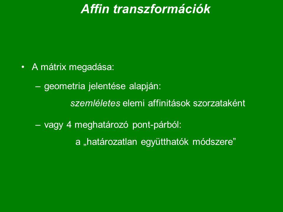 """Affin transzformációk A mátrix megadása: –geometria jelentése alapján: szemléletes elemi affinitások szorzataként –vagy 4 meghatározó pont-párból: a """""""