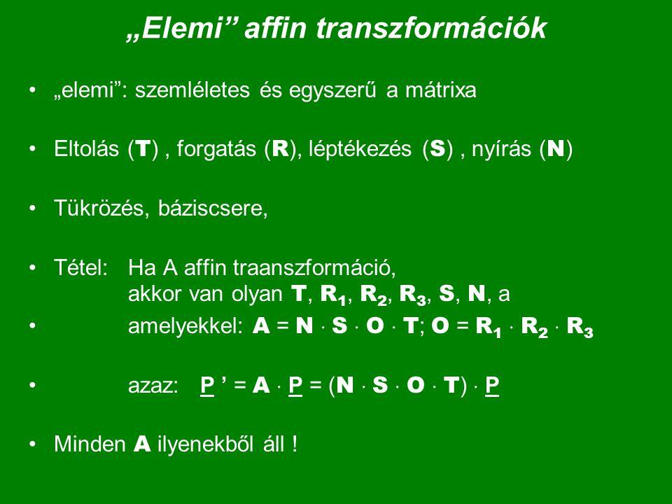 """""""Elemi"""" affin transzformációk """"elemi"""": szemléletes és egyszerű a mátrixa Eltolás ( T ), forgatás ( R ), léptékezés ( S ), nyírás ( N ) Tükrözés, bázis"""