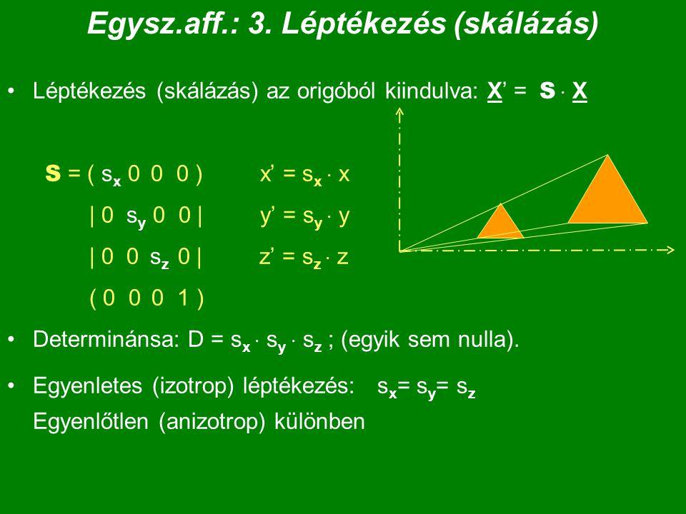 Egysz.aff.: 3. Léptékezés (skálázás) Léptékezés (skálázás) az origóból kiindulva: X' = S  X S = ( s x 0 0 0 ) x' = s x  x | 0 s y 0 0 | y' = s y  y