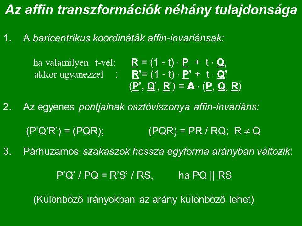 Az affin transzformációk néhány tulajdonsága 1.A baricentrikus koordináták affin-invariánsak: ha valamilyen t-vel: R = (1 - t)  P + t  Q, akkor ugya