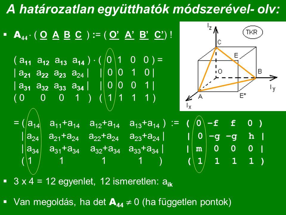 A határozatlan együtthatók módszerével- olv:  A 44  ( O A B C ) := ( O' A' B' C') ! ( a 11 a 12 a 13 a 14 )  ( 0 1 0 0 ) = | a 21 a 22 a 23 a 24 |