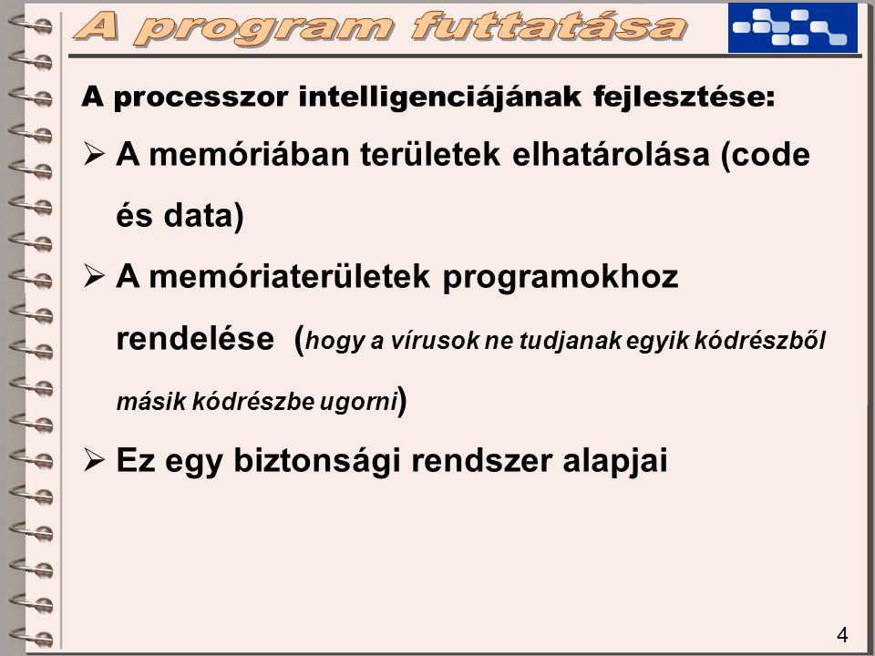4 A processzor intelligenciájának fejlesztése:  A memóriában területek elhatárolása (code és data)  A memóriaterületek programokhoz rendelése ( hogy a vírusok ne tudjanak egyik kódrészből másik kódrészbe ugorni )  Ez egy biztonsági rendszer alapjai