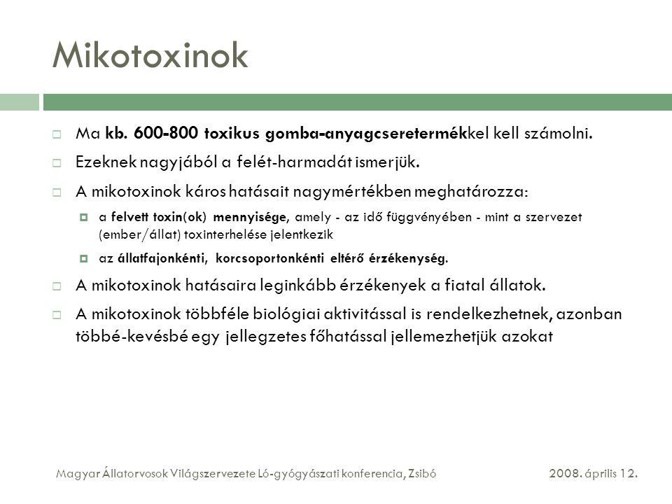 Mikotoxinok  Ma kb. 600-800 toxikus gomba-anyagcseretermékkel kell számolni.  Ezeknek nagyjából a felét-harmadát ismerjük.  A mikotoxinok káros hat
