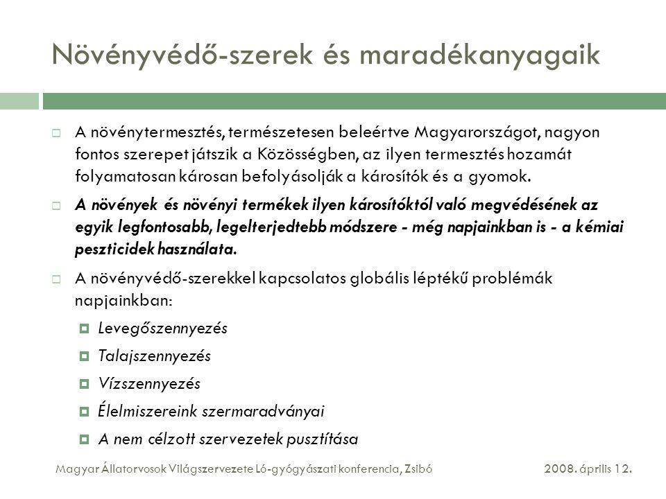 Növényvédő-szerek és maradékanyagaik  A növénytermesztés, természetesen beleértve Magyarországot, nagyon fontos szerepet játszik a Közösségben, az il