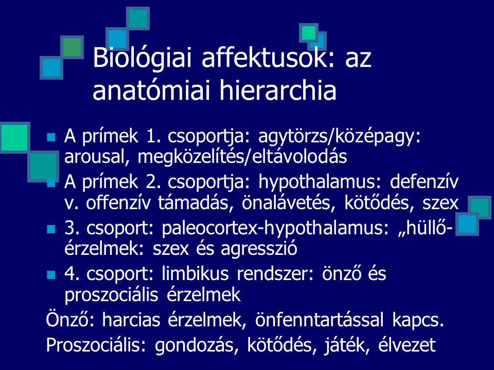 A prímek 1. csoportja: agytörzs/középagy: arousal, megközelítés/eltávolodás A prímek 2. csoportja: hypothalamus: defenzív v. offenzív támadás, önaláve