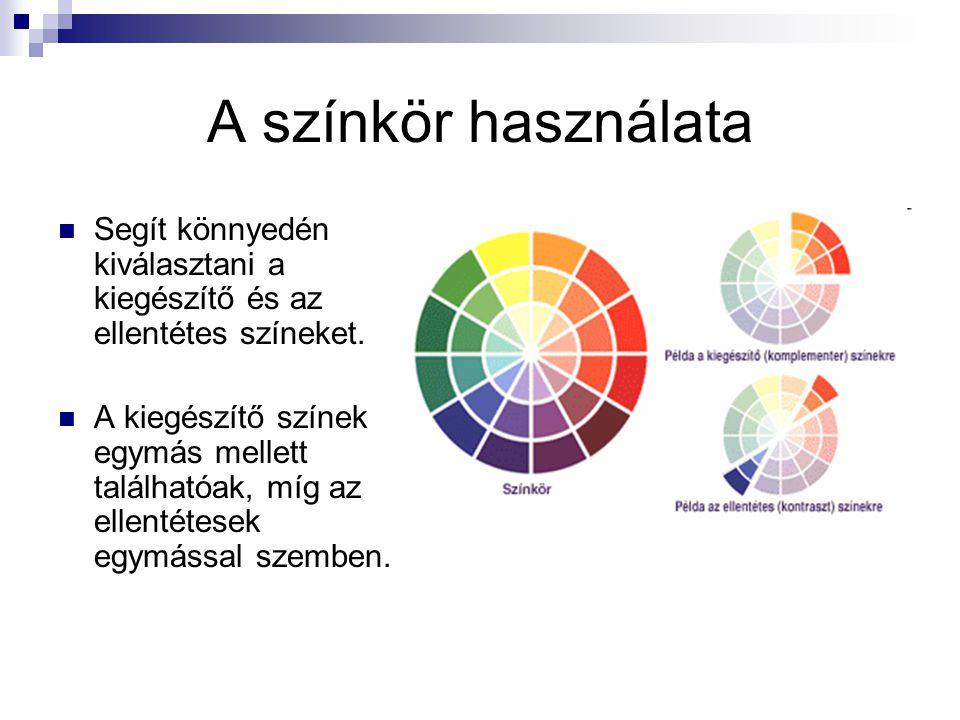 A színkör használata Segít könnyedén kiválasztani a kiegészítő és az ellentétes színeket. A kiegészítő színek egymás mellett találhatóak, míg az ellen