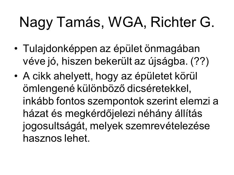 Nagy Tamás, WGA, Richter G. Tulajdonképpen az épület önmagában véve jó, hiszen bekerült az újságba. (??) A cikk ahelyett, hogy az épületet körül ömlen