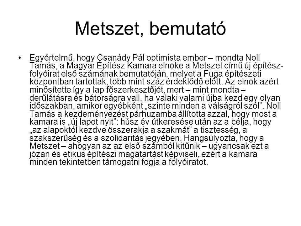 Metszet, bemutató Egyértelmű, hogy Csanády Pál optimista ember – mondta Noll Tamás, a Magyar Építész Kamara elnöke a Metszet című új építész- folyóira