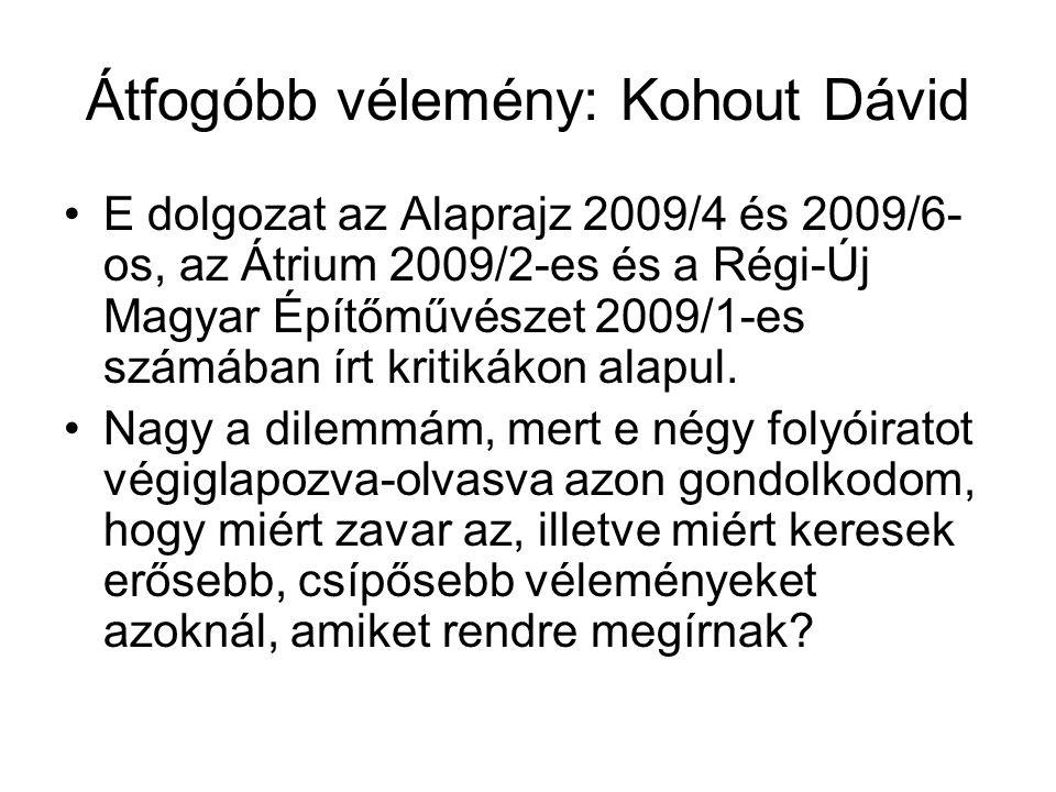 Átfogóbb vélemény: Kohout Dávid E dolgozat az Alaprajz 2009/4 és 2009/6- os, az Átrium 2009/2-es és a Régi-Új Magyar Építőművészet 2009/1-es számában