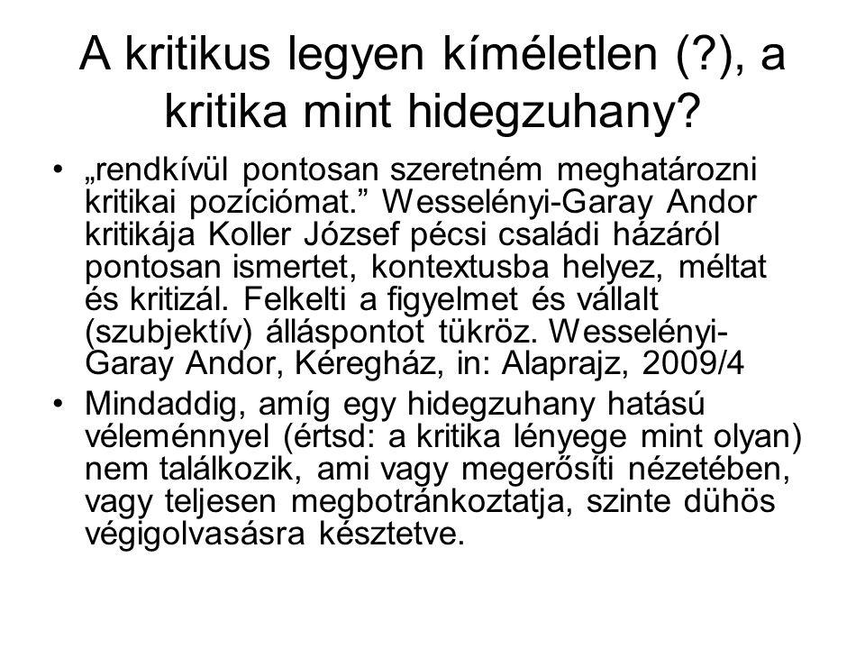 """A kritikus legyen kíméletlen (?), a kritika mint hidegzuhany? """"rendkívül pontosan szeretném meghatározni kritikai pozíciómat."""" Wesselényi-Garay Andor"""