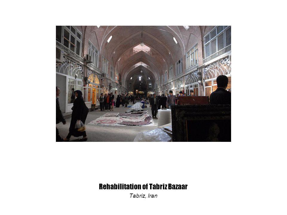 Rehabilitation of Tabriz Bazaar Tabriz, Iran