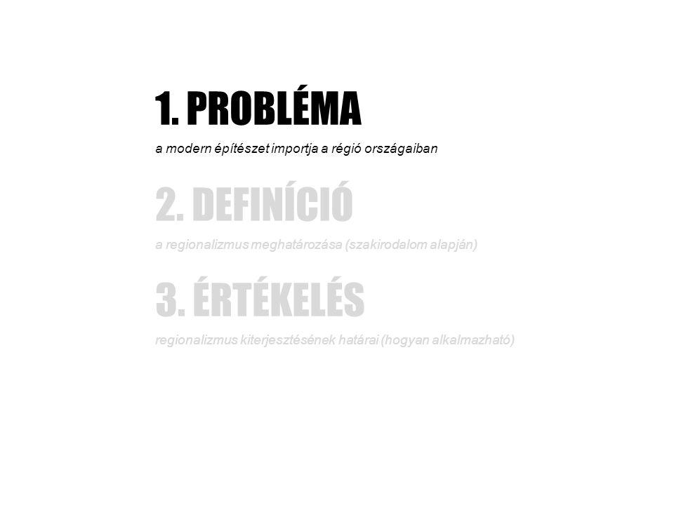 1. PROBLÉMA a modern építészet importja a régió országaiban 2.