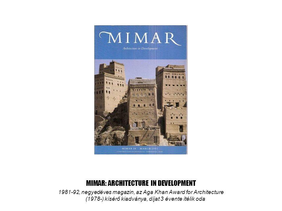 MIMAR: ARCHITECTURE IN DEVELOPMENT 1981-92, negyedéves magazin, az Aga Khan Award for Architecture (1978-) kísérő kiadványa, díjat 3 évente ítélik oda