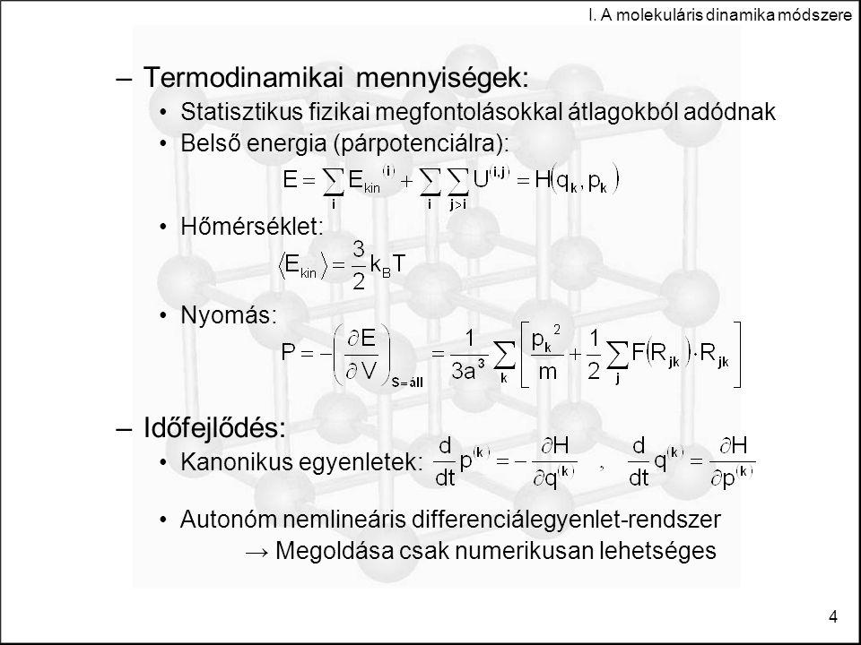 I. A molekuláris dinamika módszere 4 –Termodinamikai mennyiségek: Statisztikus fizikai megfontolásokkal átlagokból adódnak Belső energia (párpotenciál