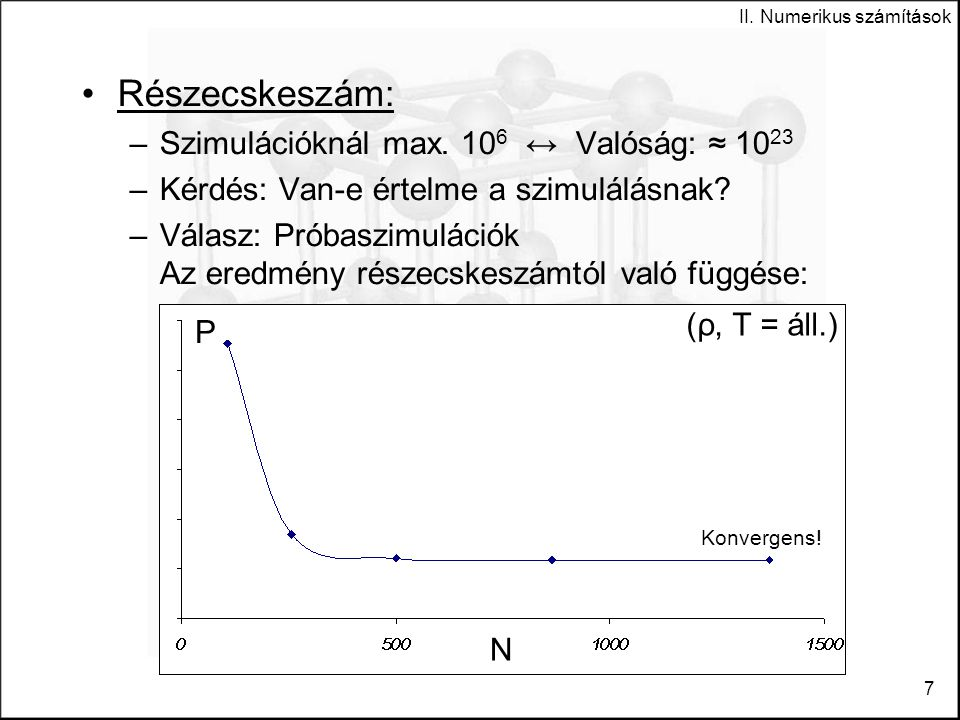 II.Numerikus számítások 7 Részecskeszám: –Szimulációknál max.