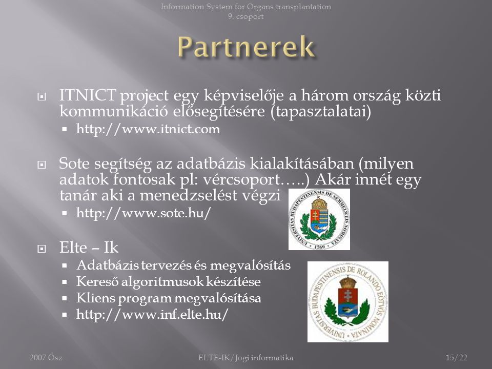  ITNICT project egy képviselője a három ország közti kommunikáció elősegítésére (tapasztalatai)  http://www.itnict.com  Sote segítség az adatbázis