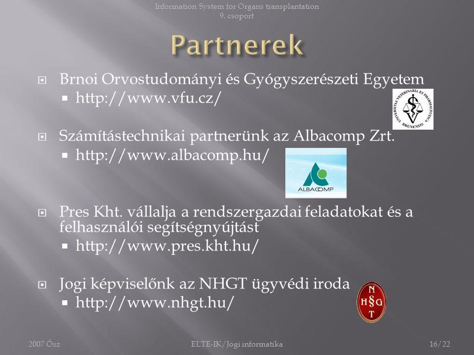  Brnoi Orvostudományi és Gyógyszerészeti Egyetem  http://www.vfu.cz/  Számítástechnikai partnerünk az Albacomp Zrt.  http://www.albacomp.hu/  Pre