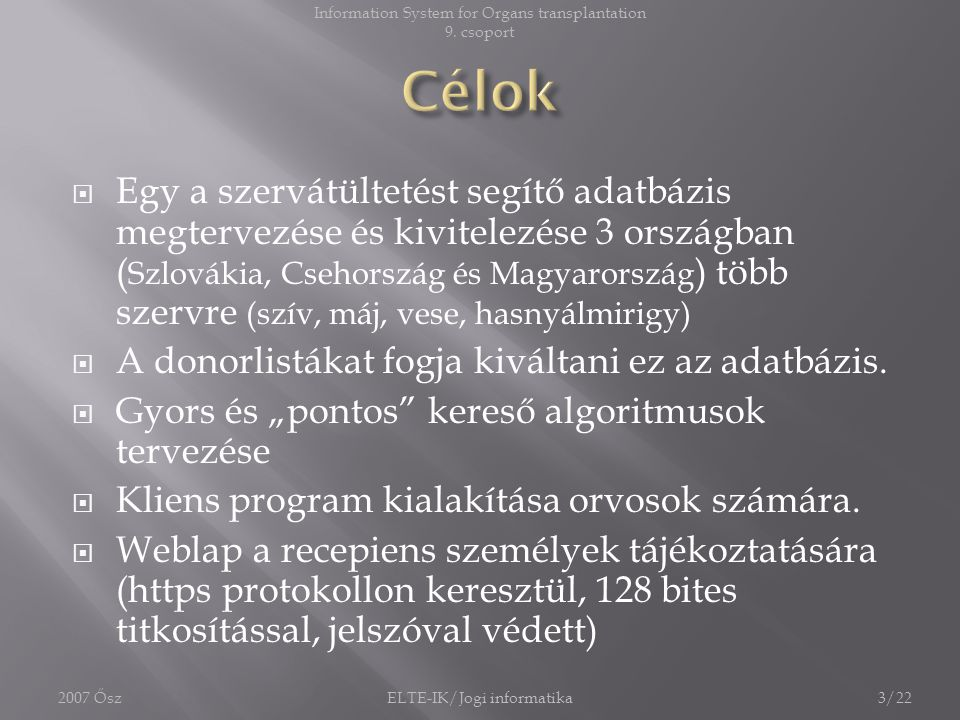  Egy a szervátültetést segítő adatbázis megtervezése és kivitelezése 3 országban ( Szlovákia, Csehország és Magyarország ) több szervre (szív, máj, v