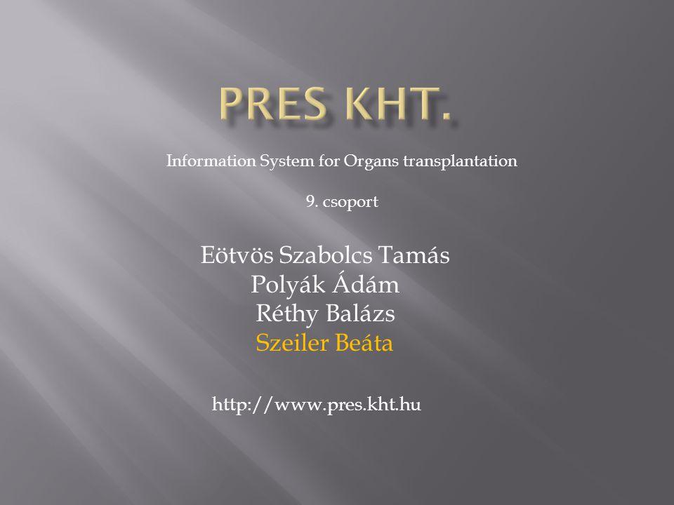 Eötvös Szabolcs Tamás Polyák Ádám Réthy Balázs Szeiler Beáta Information System for Organs transplantation 9.