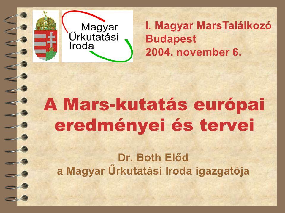 A Mars-kutatás európai eredményei és tervei Dr. Both Előd a Magyar Űrkutatási Iroda igazgatója I. Magyar MarsTalálkozó Budapest 2004. november 6.